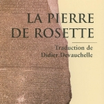 - Didier Devauchelle, La pierre de Rosette, traduction, éditions Alternatives/Musée Champollion, 2003/2010, 64 pages.